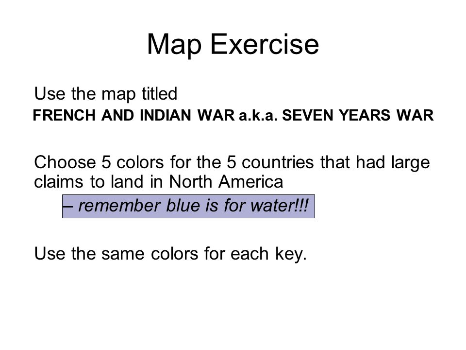Map Exercise Use the map titled FRENCH AND INDIAN WAR a.k.a.