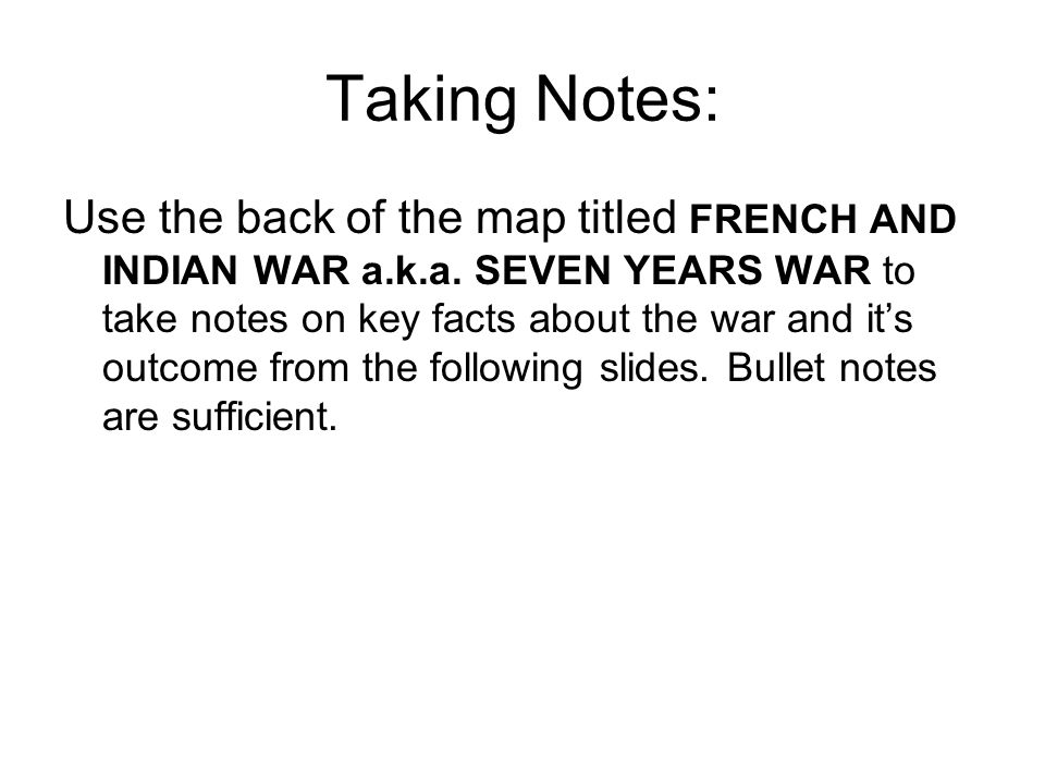 Taking Notes: Use the back of the map titled FRENCH AND INDIAN WAR a.k.a.