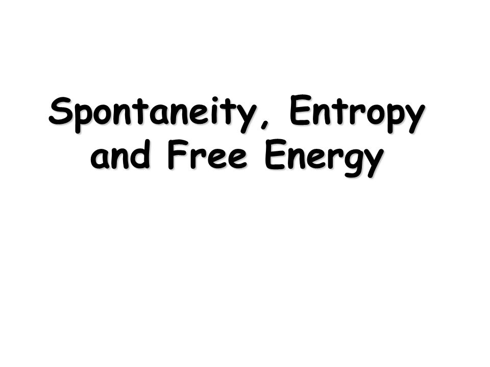 Spontaneity, Entropy and Free Energy