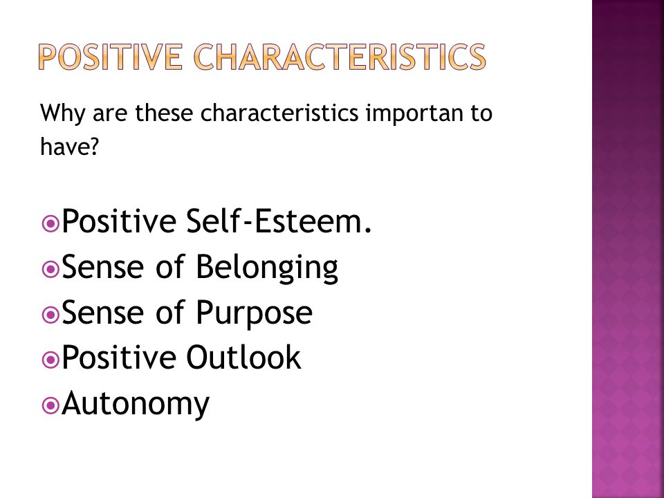 Why are these characteristics importan to have. Positive Self-Esteem.