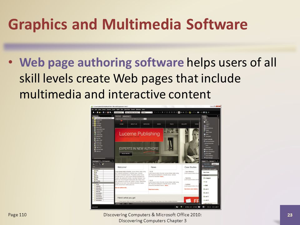 Graphics and Multimedia Software Web page authoring software helps users of all skill levels create Web pages that include multimedia and interactive content Discovering Computers & Microsoft Office 2010: Discovering Computers Chapter 3 23 Page 110