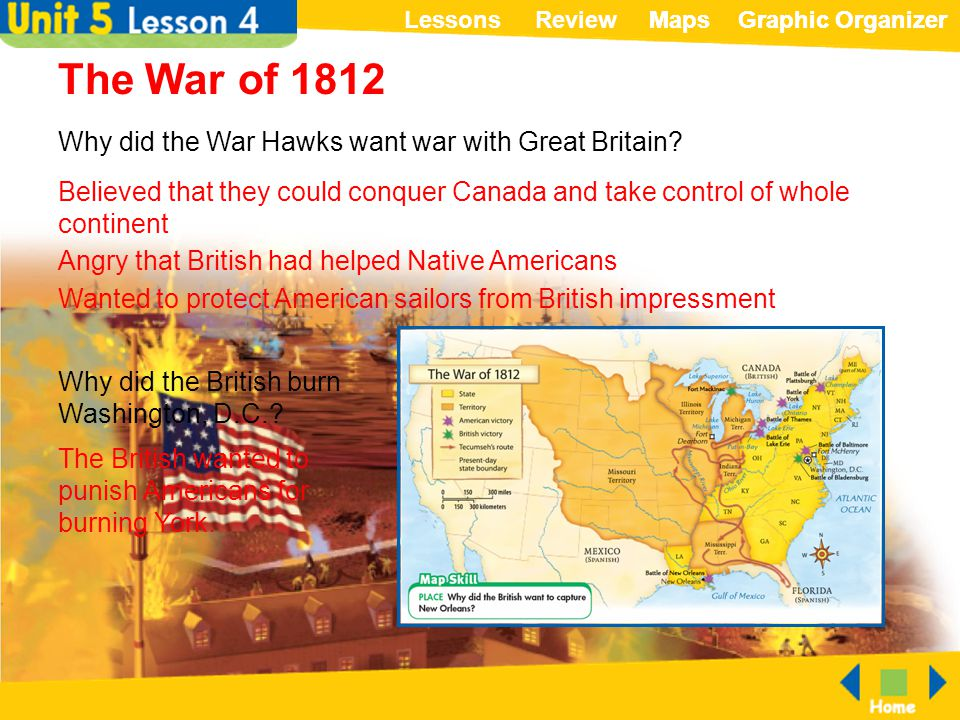 ReviewLessonsMapsGraphic OrganizerMapsGraphic Organizer The War of 1812 Why did the War Hawks want war with Great Britain? Believed that they could co
