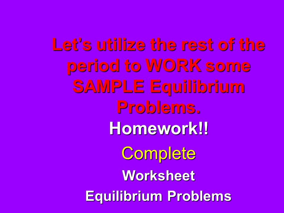 Let's utilize the rest of the period to WORK some SAMPLE Equilibrium Problems.