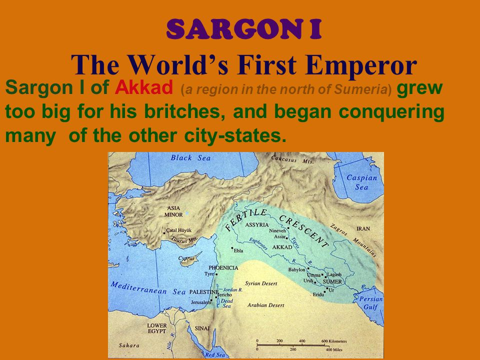 SARGON I The World's First Emperor Sargon I of Akkad (a region in the north of Sumeria) grew too big for his britches, and began conquering many of th