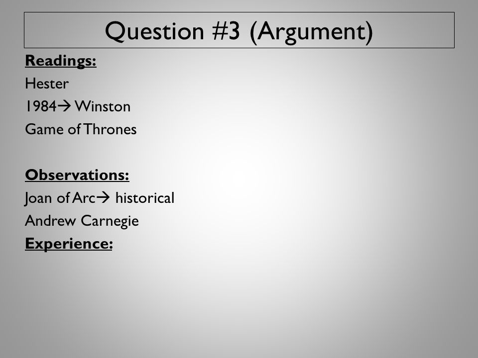 Question #3 (Argument) Readings: Hester 1984  Winston Game of Thrones Observations: Joan of Arc  historical Andrew Carnegie Experience: