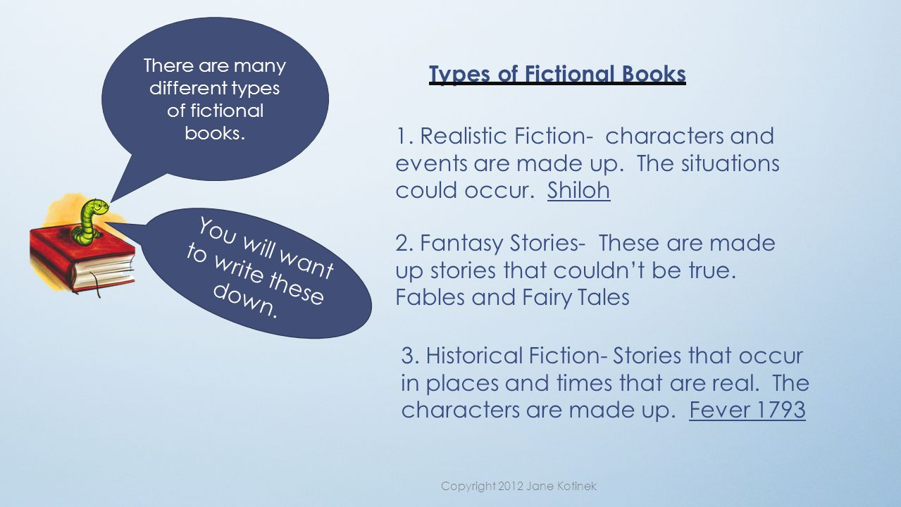 There are many different types of fictional books.