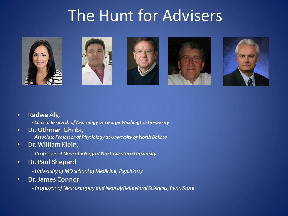 The Hunt for Advisers Radwa Aly, - Clinical Research of Neurology at George Washington University Dr. Othman Ghribi, - Associate Professor of Physiolo