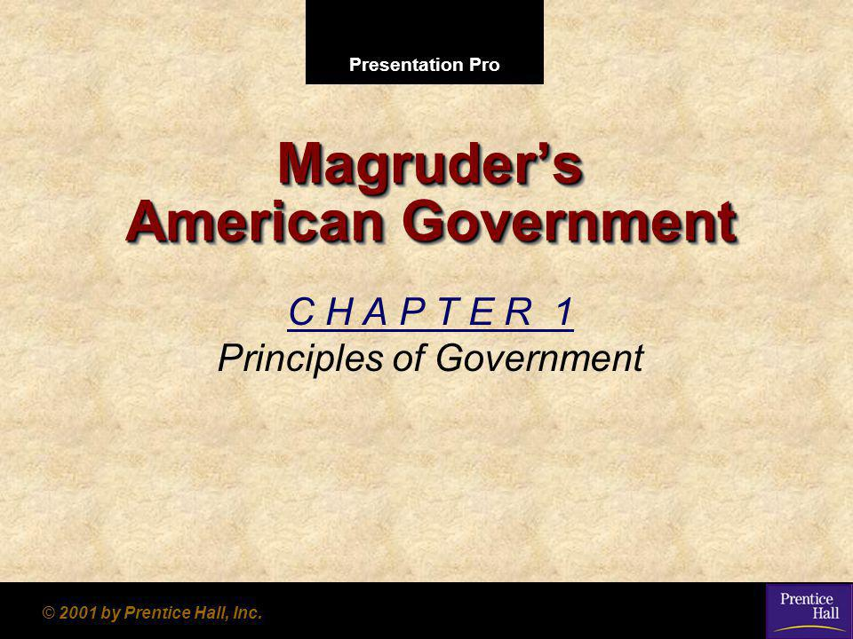 Presentation Pro © 2001 by Prentice Hall, Inc. Magruder's American Government C H A P T E R 1 Principles of Government