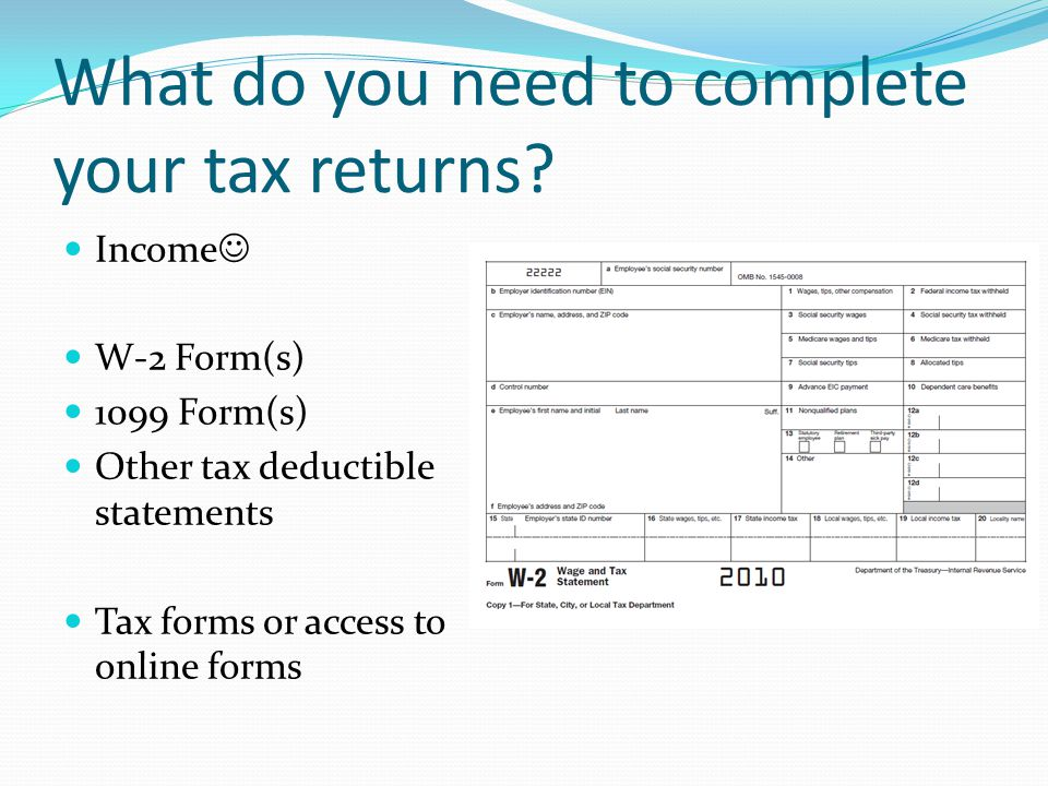 What do you need to complete your tax returns.