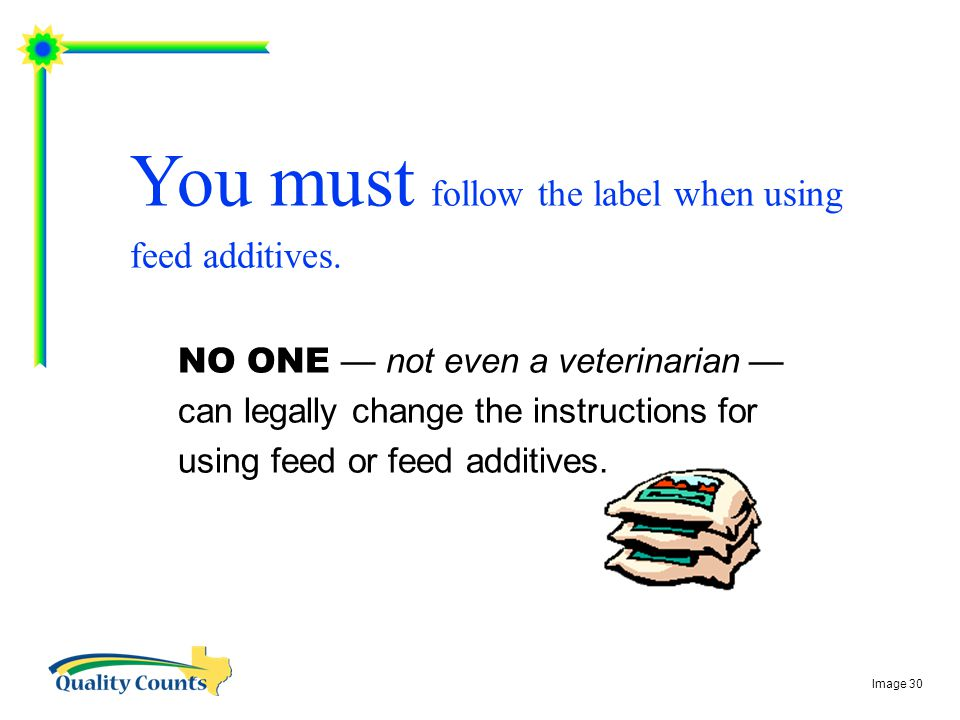 You must follow the label when using feed additives.