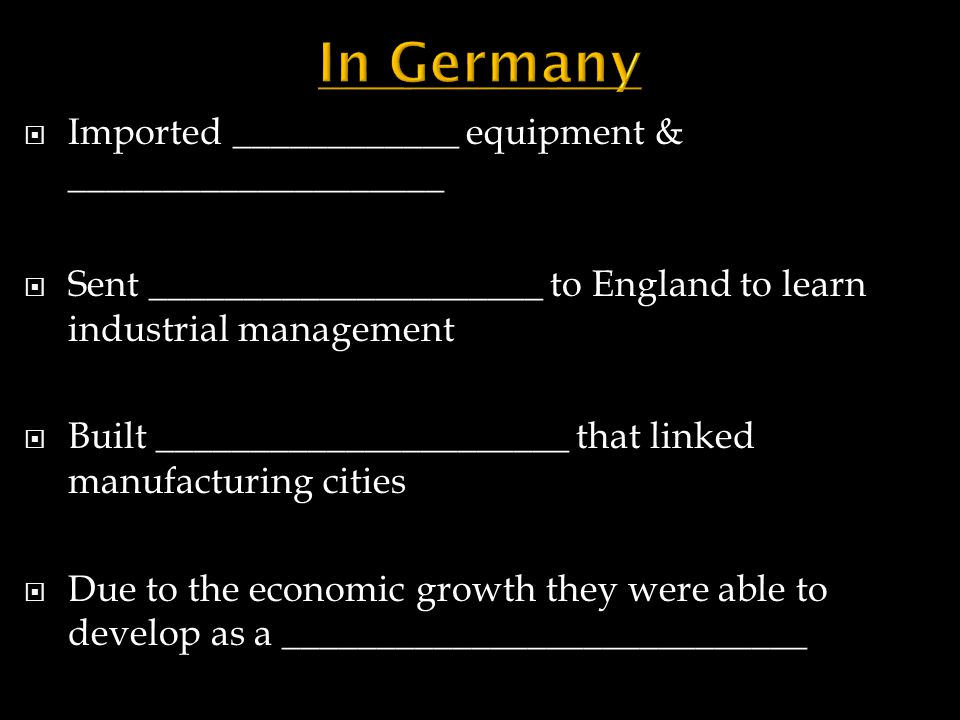  Imported ____________ equipment & ____________________  Sent _____________________ to England to learn industrial management  Built ______________