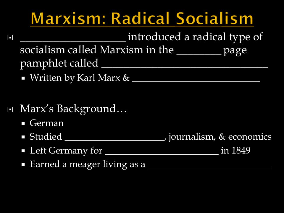  ___________________ introduced a radical type of socialism called Marxism in the ________ page pamphlet called ______________________________  Writ