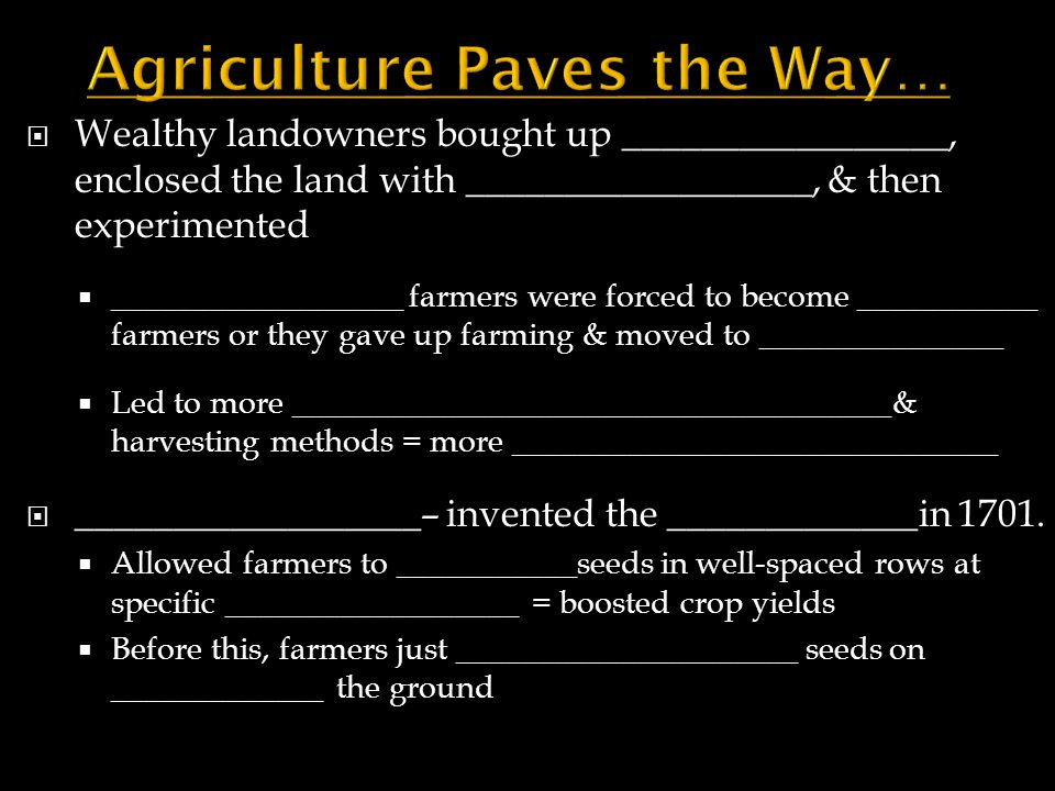  Wealthy landowners bought up _________________, enclosed the land with __________________, & then experimented  __________________ farmers were for
