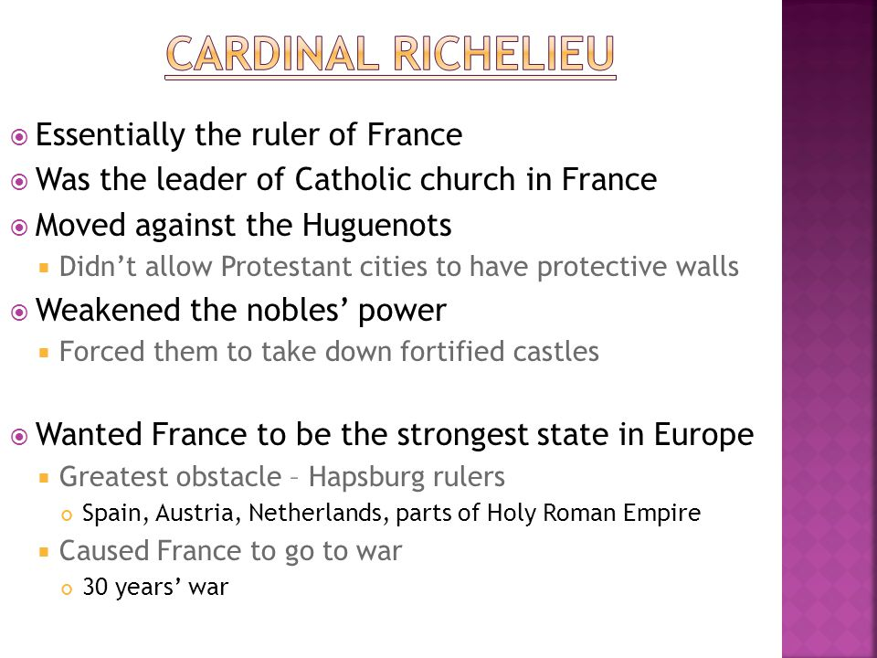  Essentially the ruler of France  Was the leader of Catholic church in France  Moved against the Huguenots  Didn't allow Protestant cities to have