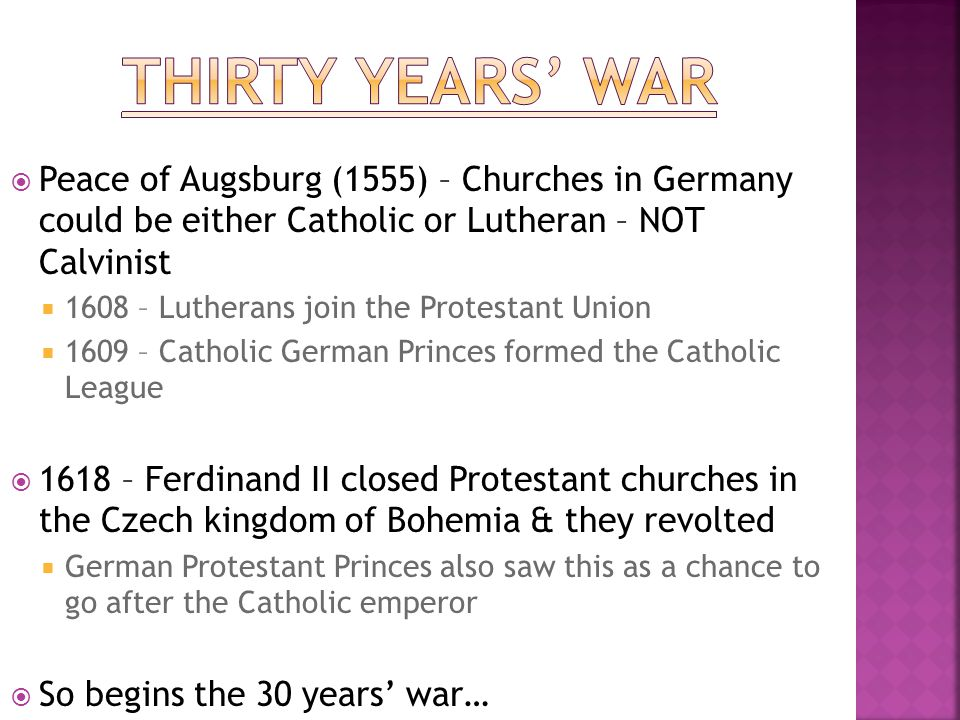  Peace of Augsburg (1555) – Churches in Germany could be either Catholic or Lutheran – NOT Calvinist  1608 – Lutherans join the Protestant Union  1