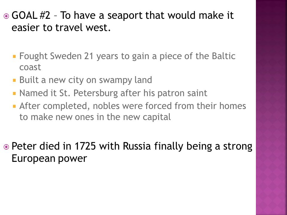  GOAL #2 – To have a seaport that would make it easier to travel west.  Fought Sweden 21 years to gain a piece of the Baltic coast  Built a new cit