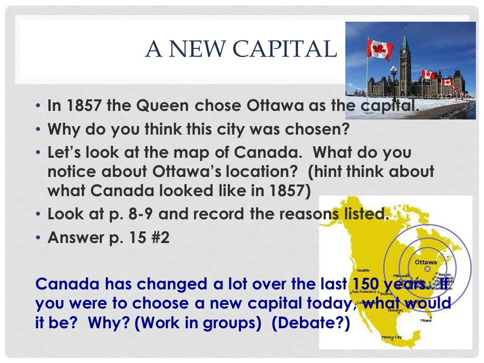 A NEW CAPITAL In 1857 the Queen chose Ottawa as the capital.