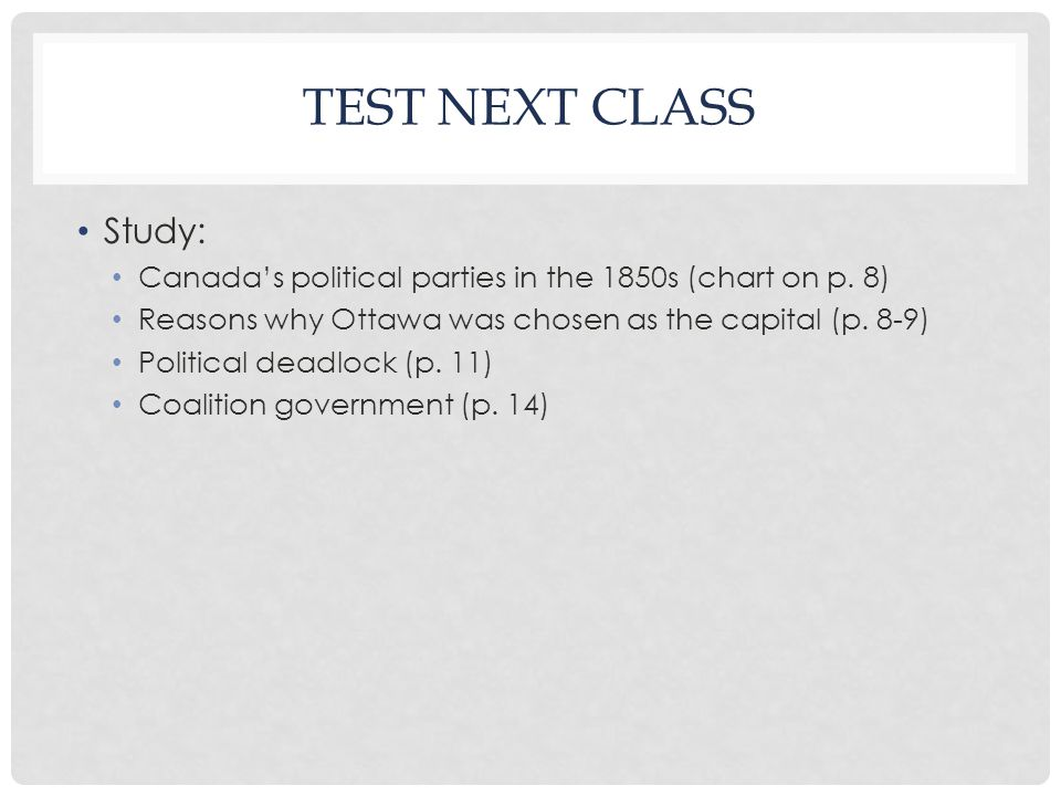 TEST NEXT CLASS Study: Canada's political parties in the 1850s (chart on p.