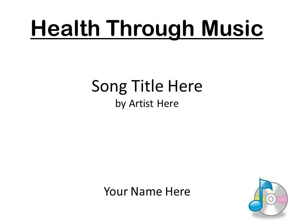 Song Title Here by Artist Here Your Name Here Health Through Music