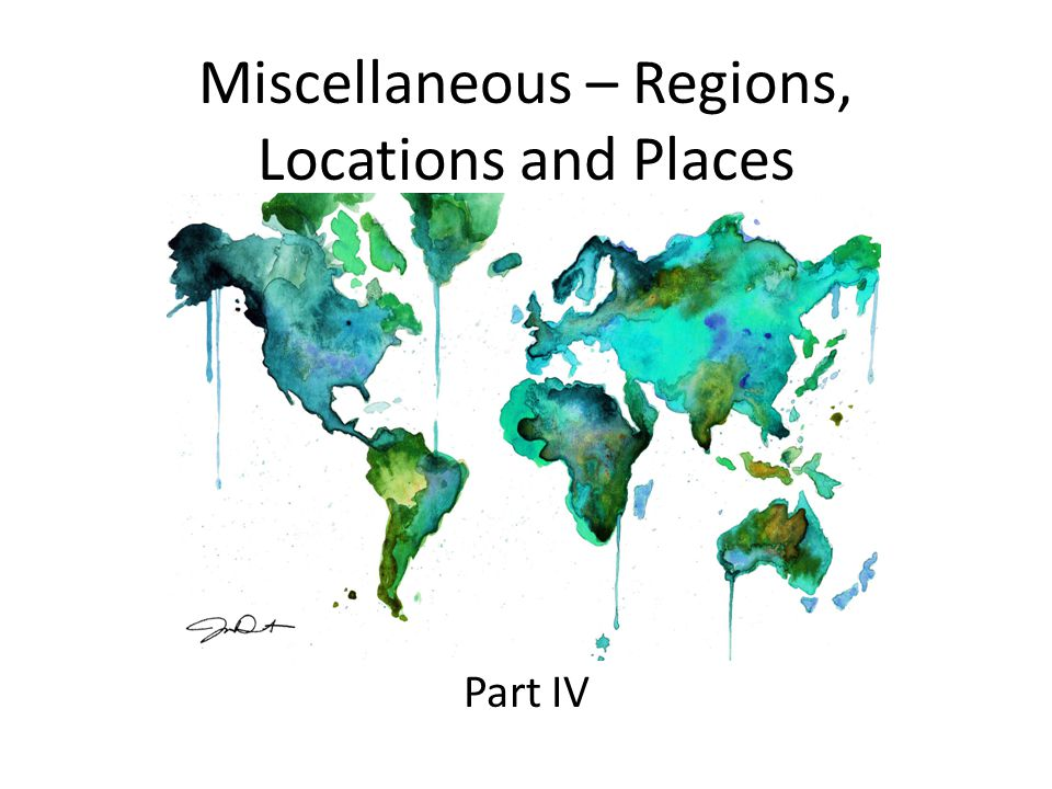 Miscellaneous – Regions, Locations and Places Part IV