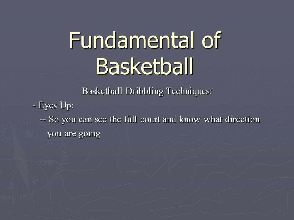 Fundamental of Basketball Basketball Dribbling Techniques: - Finger Tip Control: -- So you can maintain control of the ball without -- So you can maintain control of the ball without palming it palming it