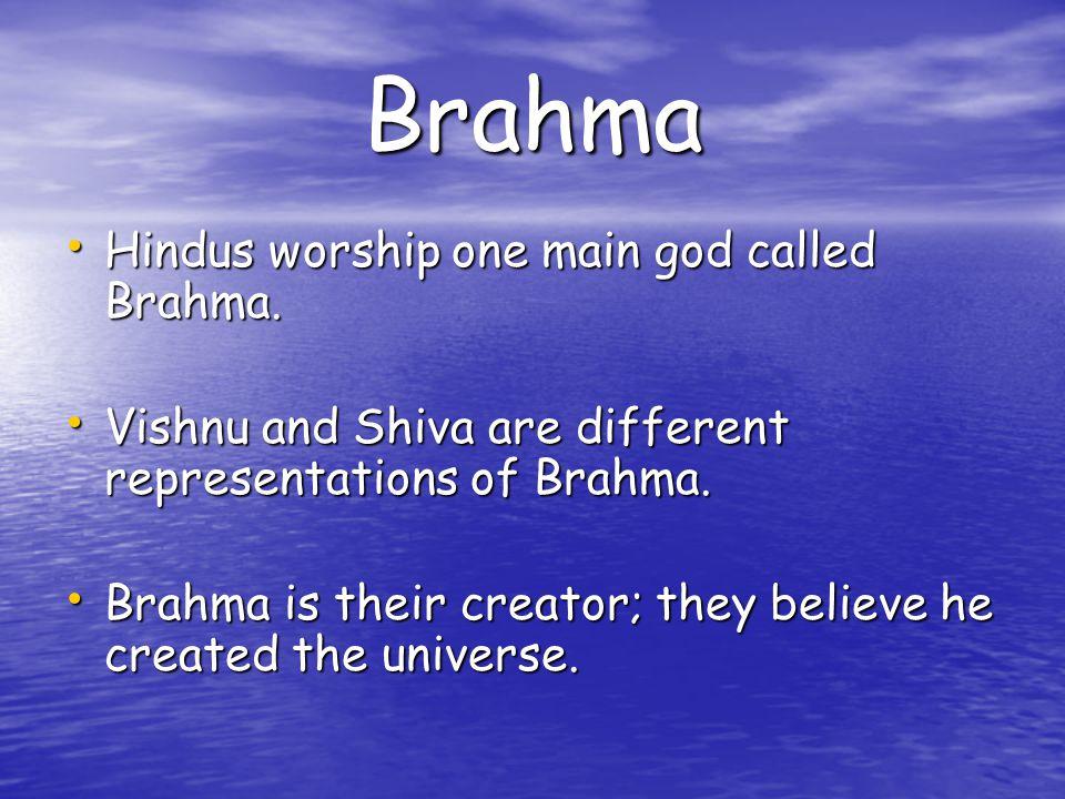 Brahma Hindus worship one main god called Brahma. Hindus worship one main god called Brahma.