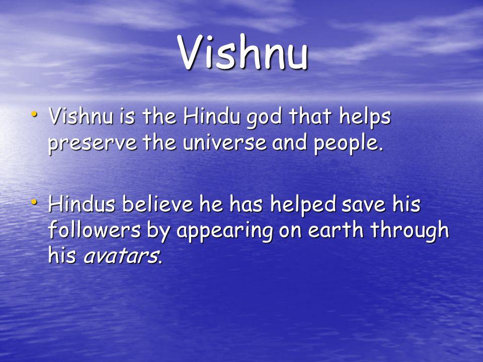 Vishnu Vishnu is the Hindu god that helps preserve the universe and people.