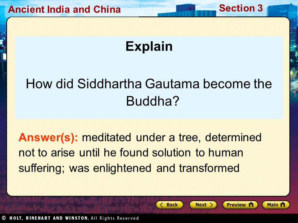 Ancient India and China Section 3 Explain How did Siddhartha Gautama become the Buddha.