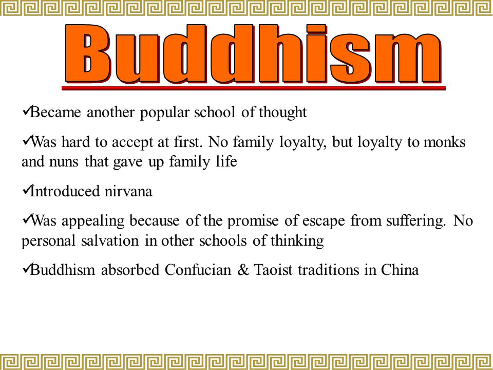 Became another popular school of thought Was hard to accept at first. No family loyalty, but loyalty to monks and nuns that gave up family life Introd