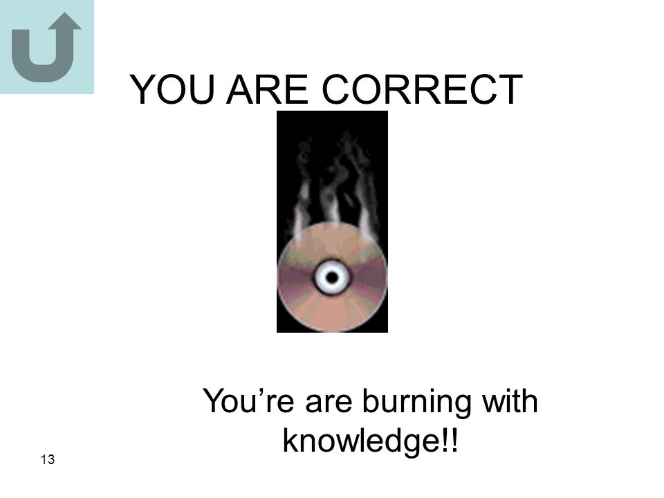 13 YOU ARE CORRECT You're are burning with knowledge!!