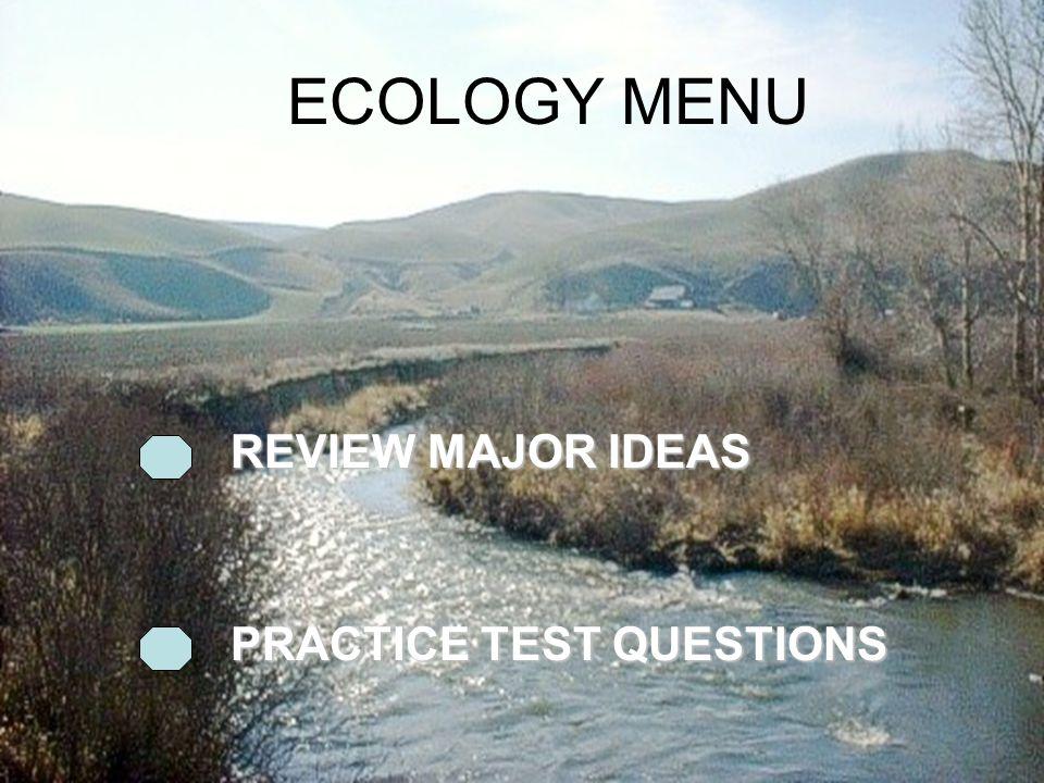 2 ECOLOGY MENU REVIEW MAJOR IDEAS REVIEW MAJOR IDEAS PRACTICE TEST QUESTIONS PRACTICE TEST QUESTIONS
