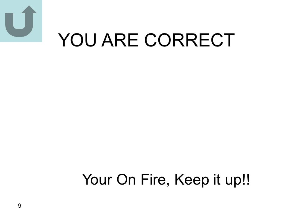 9 YOU ARE CORRECT Your On Fire, Keep it up!!