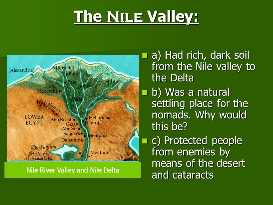 The Nile Valley: a) Had rich, dark soil from the Nile valley to the Delta a) Had rich, dark soil from the Nile valley to the Delta b) Was a natural se