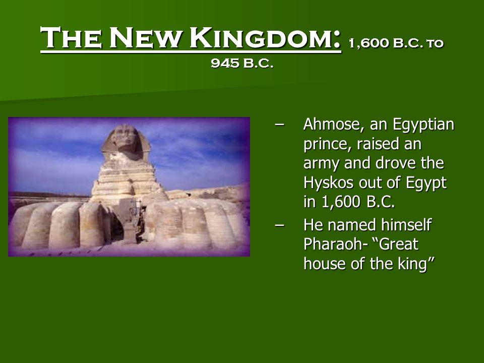 The New Kingdom: 1,600 B.C.to 945 B.C.