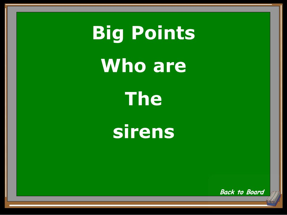 """Big Points"" Question The sea nymphs who had the head of a woman and body of a bird Show Answer 302928272625242322212019181716151413121110987654321"