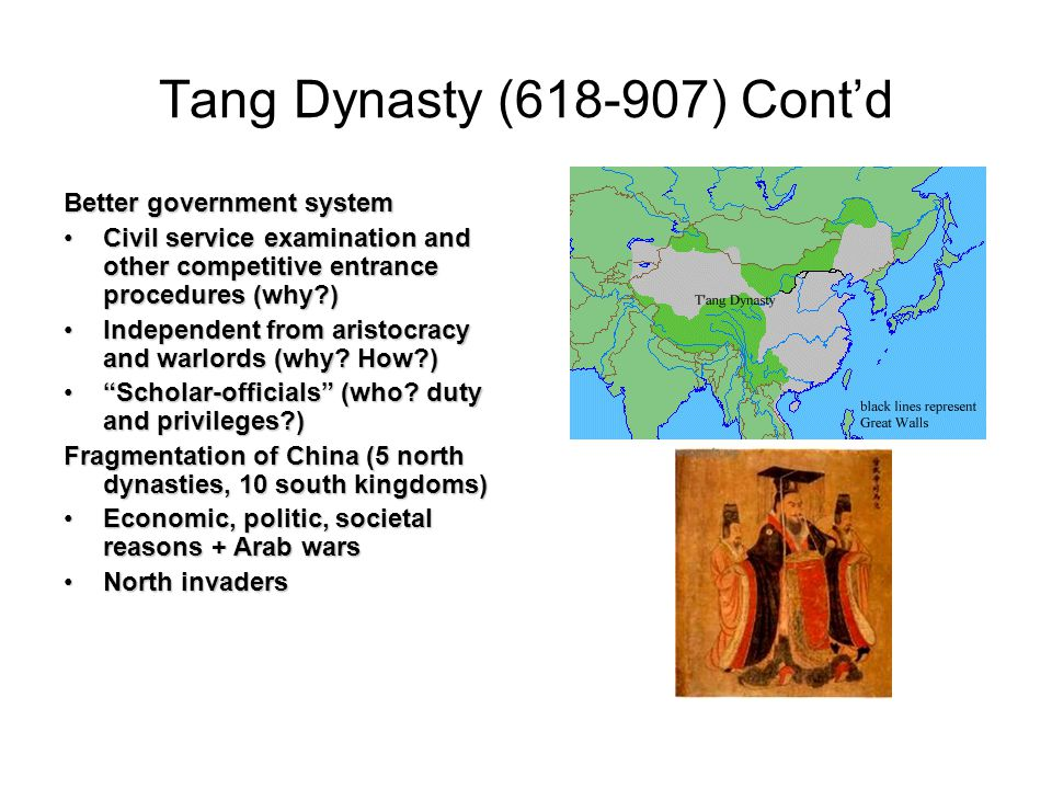 Tang Dynasty (618-907) Cont'd Better government system Civil service examination and other competitive entrance procedures (why )Civil service examination and other competitive entrance procedures (why ) Independent from aristocracy and warlords (why.