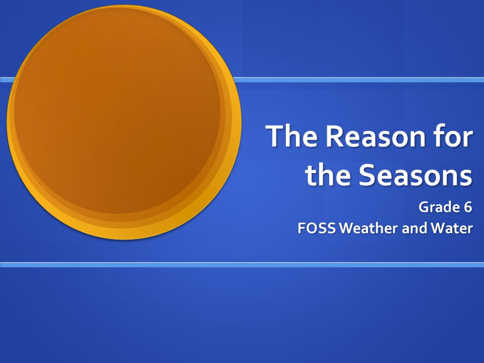 The Reason for the Seasons Grade 6 FOSS Weather and Water
