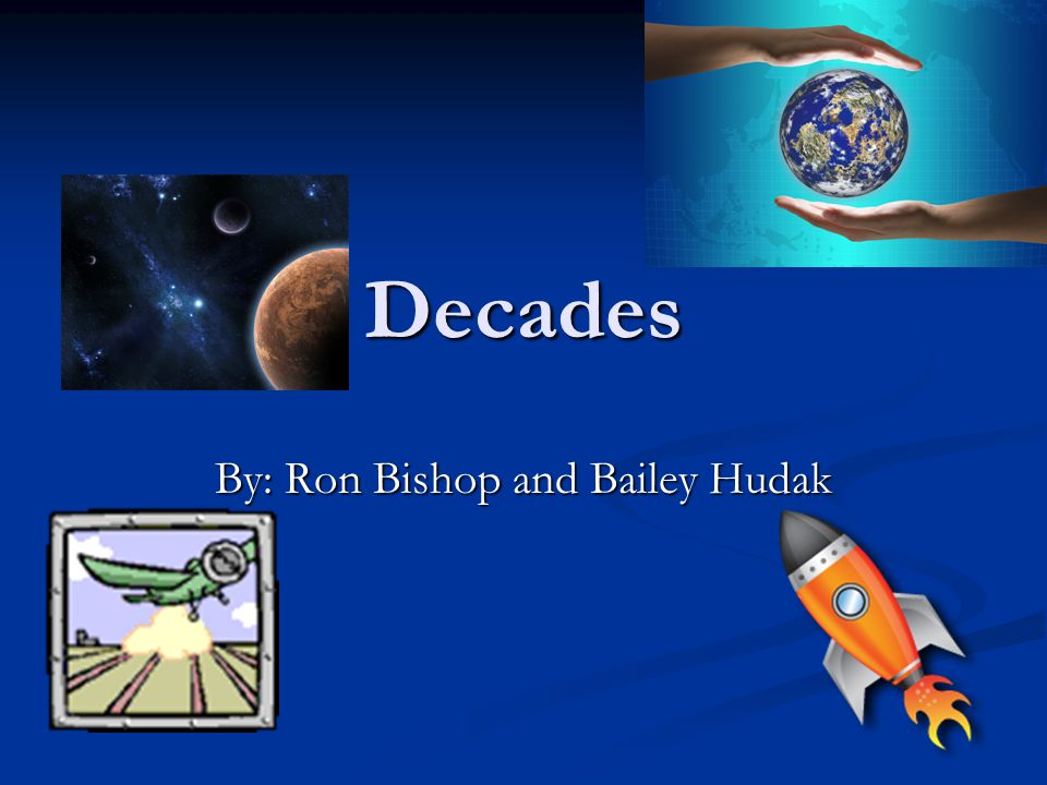 Decades By: Ron Bishop and Bailey Hudak