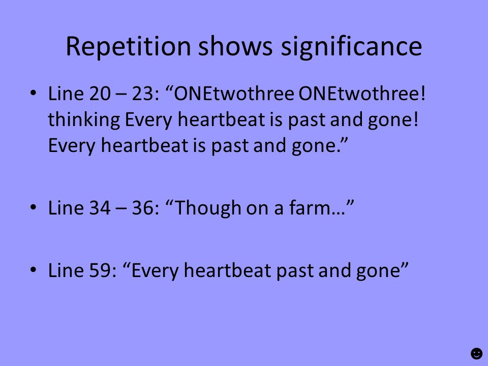 Repetition shows significance Line 20 – 23: ONEtwothree ONEtwothree.