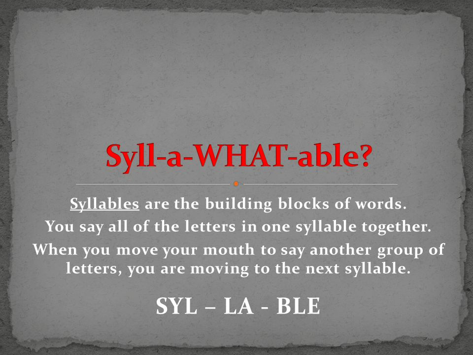 Syllables are the building blocks of words.You say all of the letters in one syllable together.