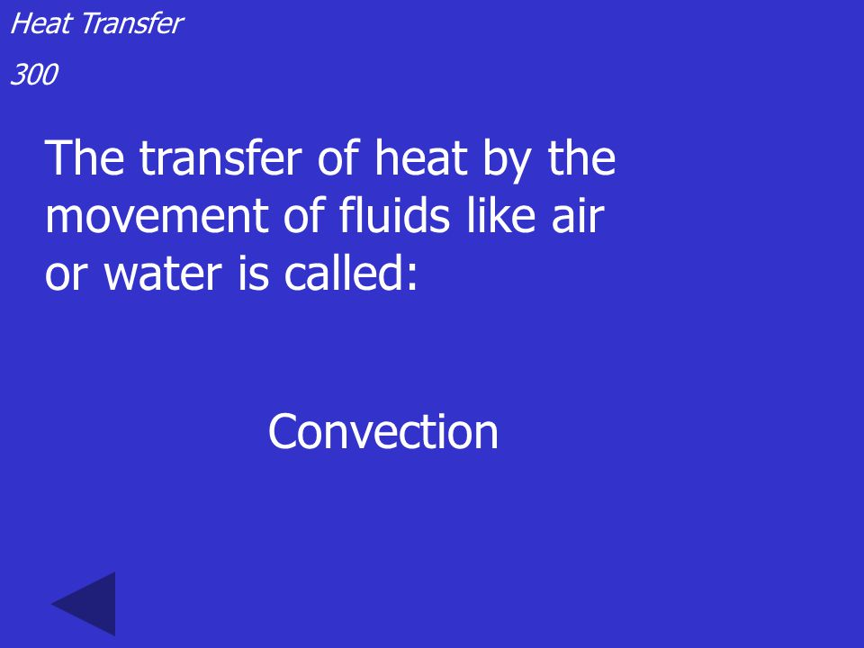 Heat Transfer 200 The transfer of heat from one object to another when one object touches the other Conduction