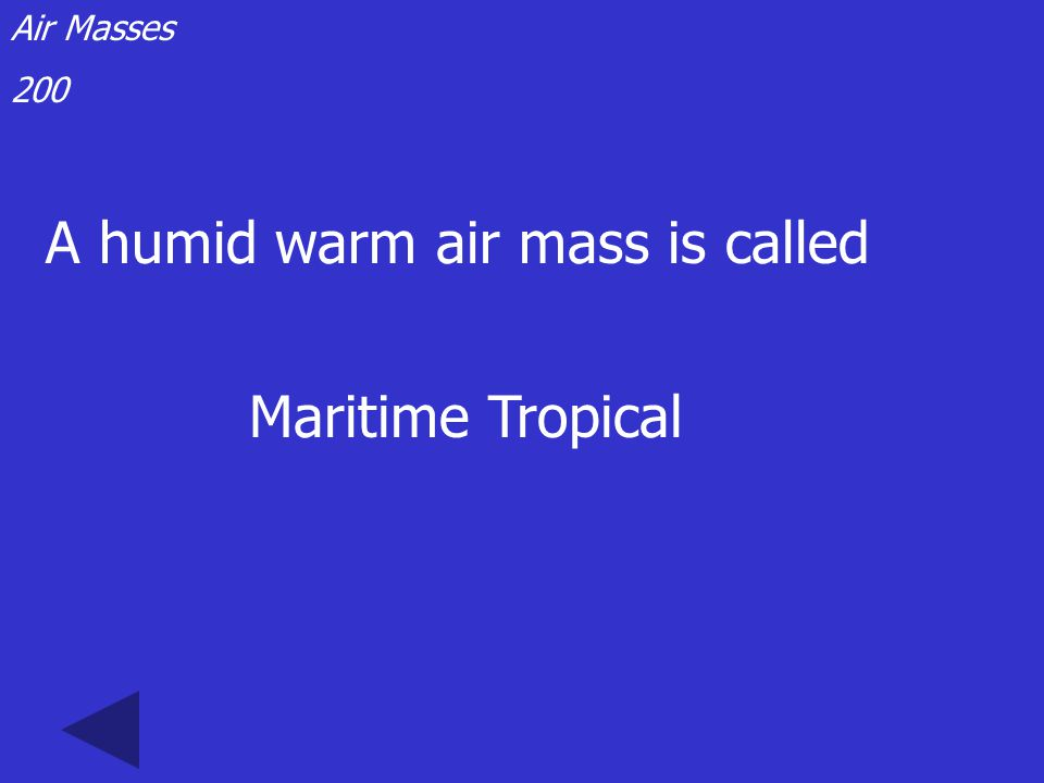 Air Masses 100 An air mass of dry and cold air is called Continental polar