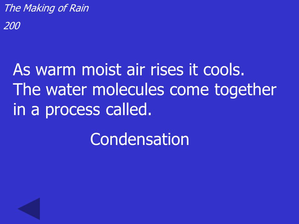 The Making of Rain 100 Liquid water becomes water vapor through the process of... evaporation