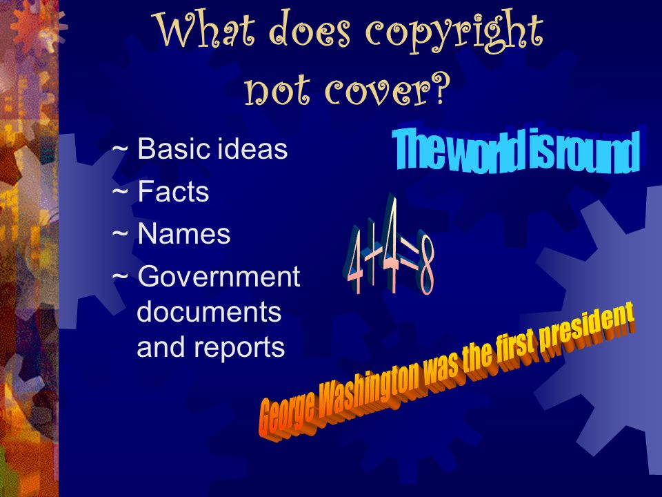 What does copyright not cover ~ Basic ideas ~ Facts ~ Names ~ Government documents and reports