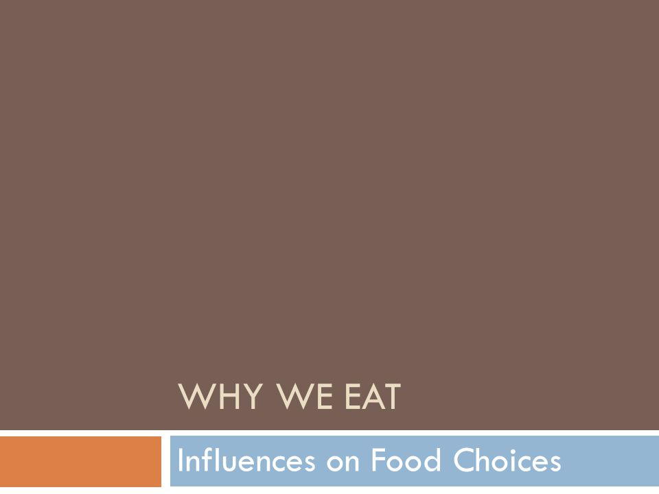 WHY WE EAT Influences on Food Choices