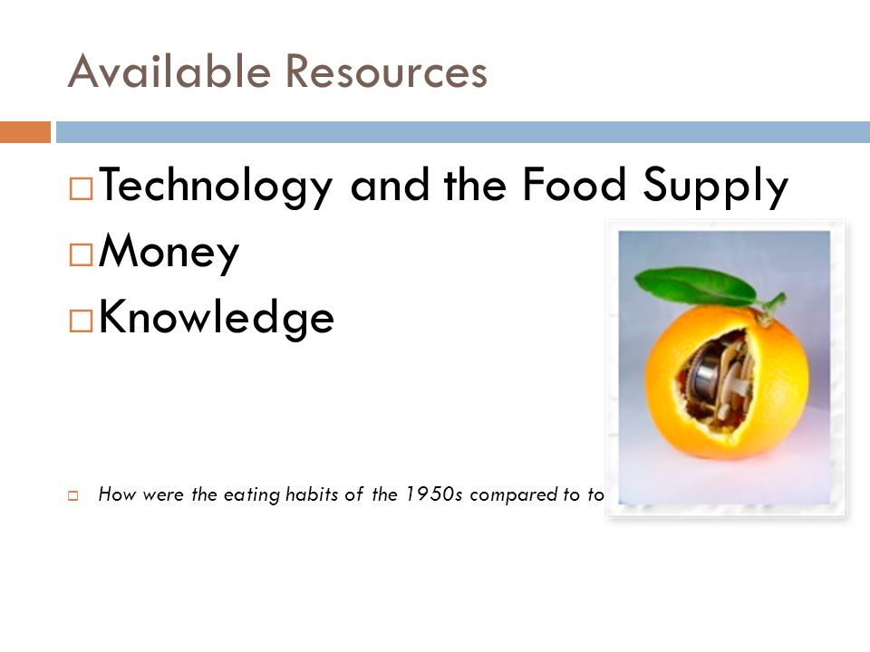 Available Resources  Technology and the Food Supply  Money  Knowledge  How were the eating habits of the 1950s compared to today