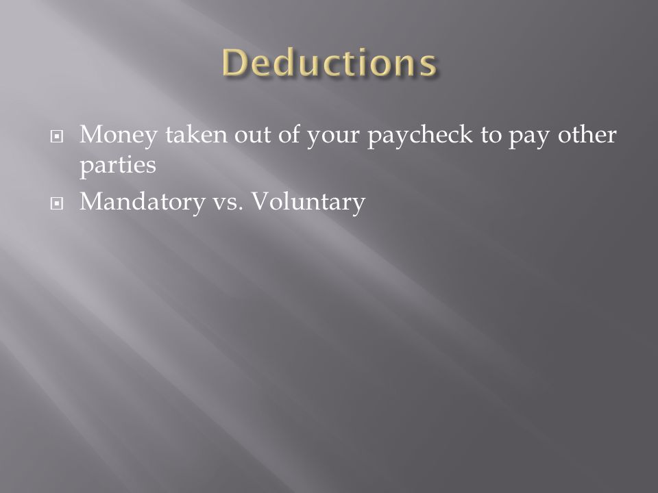  Money taken out of your paycheck to pay other parties  Mandatory vs. Voluntary