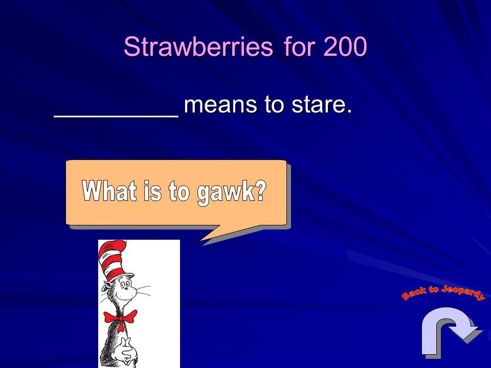 StrawberriesTomatoesOrangesPumpkinsSquash 200 400 600 800 Reading Jeopardy