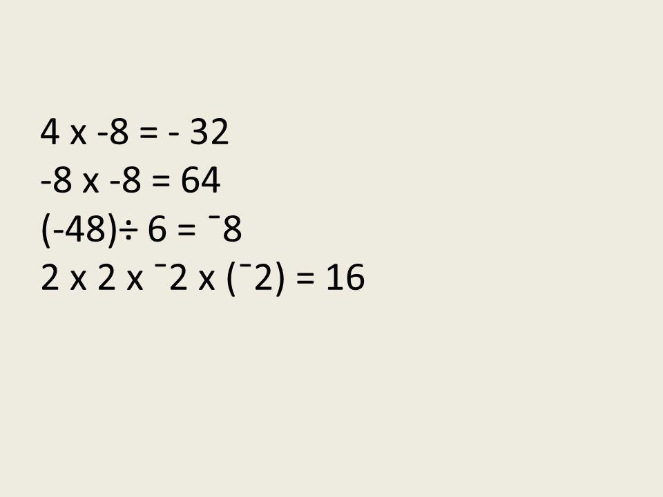 4. When multiplying or dividing integers, an even # of negative signs means the answer is positive (0,2,4,6) An odd # of negative signs makes the answ