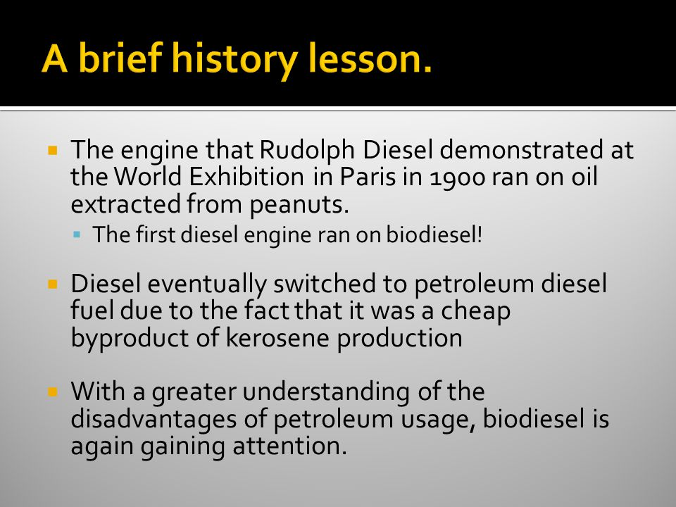  The engine that Rudolph Diesel demonstrated at the World Exhibition in Paris in 1900 ran on oil extracted from peanuts.
